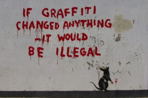 If graffiti changed anything it would be illegal © is for loosers-Banksy